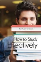 How to Study Effectively ebook by Kennedy Ongwae
