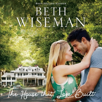 The House that Love Built audiobook by Beth Wiseman