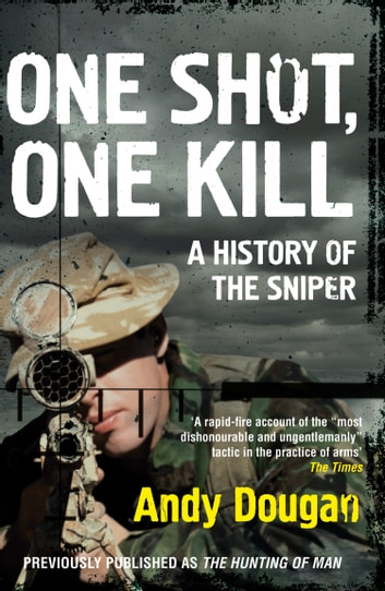 One Shot, One Kill: A History of the Sniper ebook by Andy Dougan