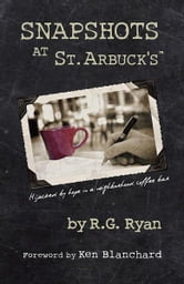 Snapshots At St. Arbuck's - Hijacked by hope in a neighborhood coffee bar ebook by R.G. Ryan