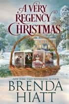 A Very Regency Christmas - Christmas Promises, Christmas Bride, Gallant Scoundrel, and The Runaway Heiress ebook by Brenda Hiatt