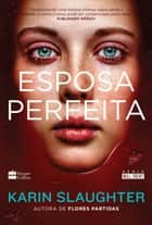 Esposa perfeita eBook by Karin Slaughter, Marcelo Barbão