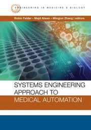 Systems Engineering Approach to Medical Automation ebook by Felder, Robin