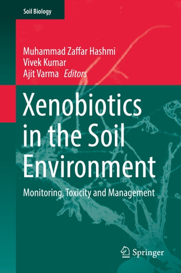 Xenobiotics in the Soil Environment - Monitoring, Toxicity and Management ebook by