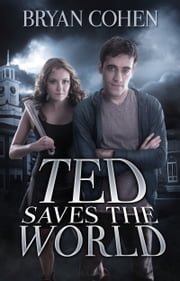 Ted Saves the World ebook by Bryan Cohen