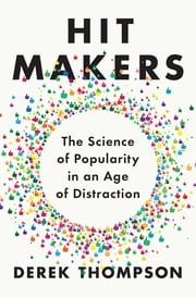 Hit Makers - The Science of Popularity in an Age of Distraction ebook by Derek Thompson