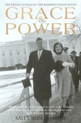 Grace & Power - The Private World of the Kennedy White House ebook by Sally Bedell Smith