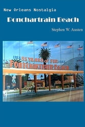 New Orleans Nostalgia: Ponchartrain Beach ebook by Stephen Austen