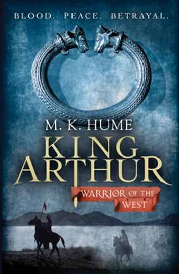King Arthur: Warrior of the West (King Arthur Trilogy 2) - An unputdownable historical thriller of bloodshed and betrayal ebook by M. K. Hume