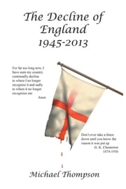 The Decline of England 1945-2013 ebook by Michael Thompson