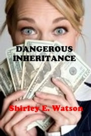 Dangerous Inheritance ebook by Shirley E. Watson