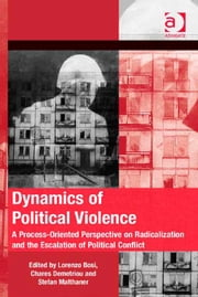 Dynamics of Political Violence - A Process-Oriented Perspective on Radicalization and the Escalation of Political Conflict ebook by Dr Chares Demetriou,Dr Stefan Malthaner,Dr Lorenzo Bosi,Dr Hank Johnston