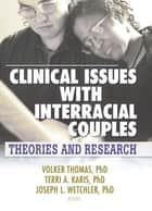 Clinical Issues with Interracial Couples - Theories and Research ebook by Volker Thomas, Joseph L. Wetchler, Terri Karis