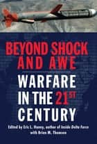 Beyond Shock and Awe - Warfare in the 21st Century ebook by Eric L. Haney, Brian M. Thomsen