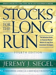 Stocks for the Long Run, 4th Edition : The Definitive Guide to Financial Market Returns & Long Term Investment Strategies ebook by Siegel, Jeremy J.
