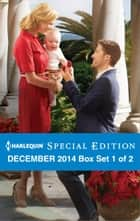 Harlequin Special Edition December 2014 - Box Set 1 of 2 - An Anthology ebook by RaeAnne Thayne, Leanne Banks, Stella Bagwell