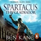 Spartacus: The Gladiator - (Spartacus 1) audiobook by Ben Kane
