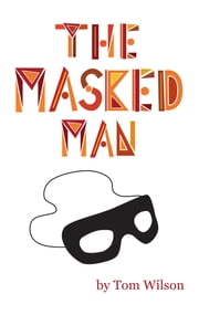 The Masked Man - A Memoir And Fantasy Of Hollywood ebook by Tom Wilson,Gracie Wilson