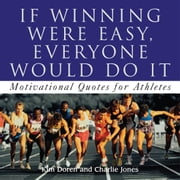 If Winning Were Easy, Everyone Would Do It - Motivational Quotes for Athletes ebook by Kim Doren,Charlie Jones