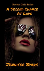 A Second Chance At Love The Rocker Girls Series