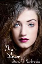 The Slave ebook by Natasha Pembrooke
