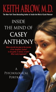 Inside the Mind of Casey Anthony - A Psychological Portrait ebook by Keith Russell Ablow, MD