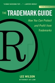 The Trademark Guide - How You Can Protect and Profit from Trademarks (Third Edition) ebook by Lee Wilson
