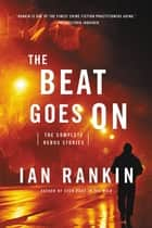 The Beat Goes On - The Complete Rebus Stories ebook by Ian Rankin