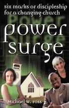 Power Surge - Six Marks Of Discipleship For A Changing Church ebook by Michael W. Foss