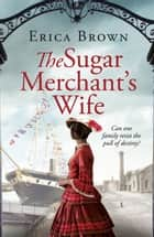 The Sugar Merchant's Wife ebook by Erica Brown