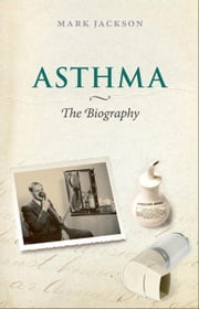 Asthma: The Biography ebook by Mark Jackson