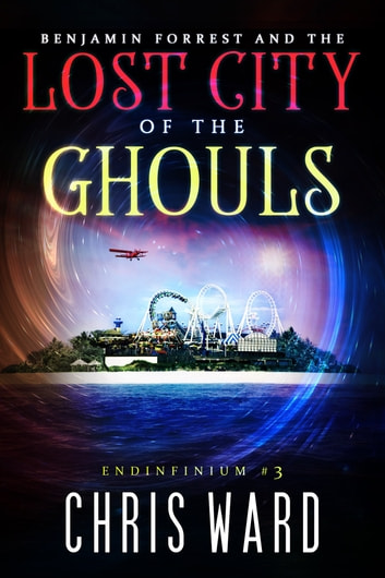 Benjamin Forrest and the Lost City of the Ghouls ebook by Chris Ward