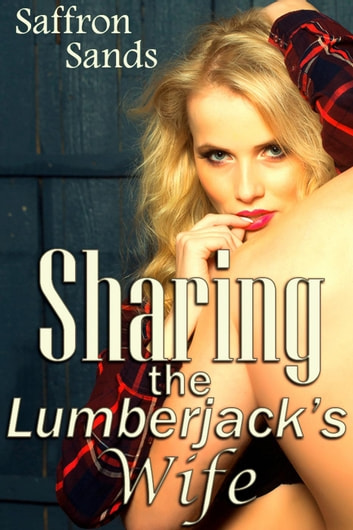 Sharing the Lumberjack's Wife ebook by Saffron Sands