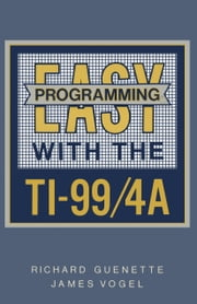 Easy Programming with the TI-99/4A ebook by Richard Guenette