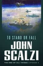 The End of All Things #4: To Stand or Fall - The End of All Things ekitaplar by John Scalzi