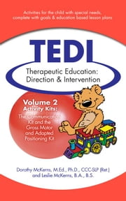 Therapeutic Education Direction & Intervention (TEDI): Volume 2: Activity Kits for Special Needs Children: Communication and Gross Motor ebook by Leslie McKerns
