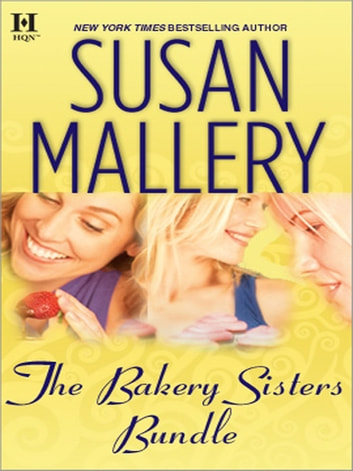 The Bakery Sisters - Sweet Talk\Sweet Spot\Sweet Trouble ebook by Susan Mallery