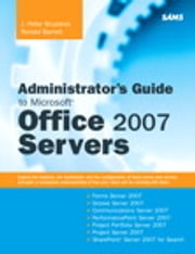 Administrator's Guide to Microsoft Office 2007 Servers - Forms Srvr 2007, Groove Srvr 2007, Live Communications Srvr 2007, PerformancePoint Srvr 2007, Project Portfolio Srvr 2007, Project Srvr 2007, SharePoint Srvr 2007 for Search ebook by J. Peter Bruzzese,Ronald Barrett