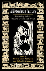 A Nietzschean Bestiary - Becoming Animal Beyond Docile and Brutal ebook by Christa Davis Acampora,Ralph R. Acampora,Babette Babbich,Debra Bergoffen,Thomas H. Brobjer,Daniel Conway,Brian Crowley,Brian Domino,Peter Groff,Jennifer Ham,Lawrence Hatab,Kathleen Marie Higgins,Paul S. Loeb,Nickolas Pappas,Richard Perkins,Gerd Schank,Alan D. Schrift,Gary Shapiro,Tracey Stark,Charles S. Taylor,Jami Weinstein,Martha Kendal Woodruff,Vanessa Lemm, is Professor of Philosophy at the University of New South Wales, Australia.