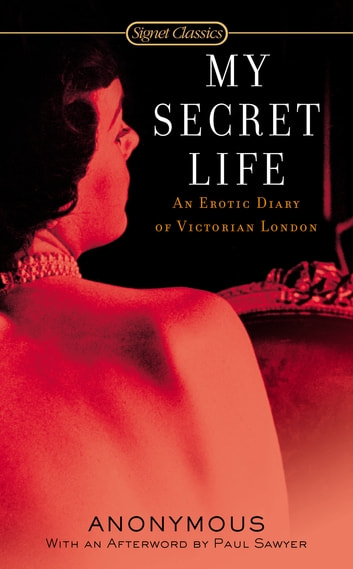 My Secret Life - An Erotic Diary of Victorian London ebook by Paul Sawyer,Anonymous