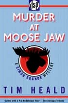 Murder at Moose Jaw - A Simon Bognor Mystery ebook by Tim Heald