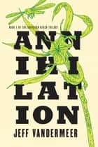 Annihilation - Book One of the Southern Reach Trilogy電子書籍 Jeff VanderMeer