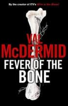 Fever of the Bone - A Novel ebook by Val McDermid