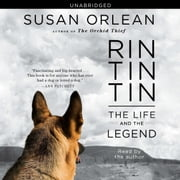 Rin Tin Tin - The Life and the Legend audiobook by Susan Orlean
