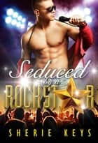 Seduced By The Rockstar - BWWM Romance ebook by Sherie Keys