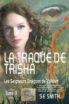 La traque de Trisha - Les Seigneurs Dragons de Valdier Tome 3 eBook by S.E. Smith