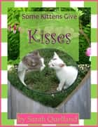 Some Kittens Give Kisses ebook by Sarah Quelland