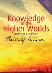 Knowledge of the Higher Worlds - How is it Achieved? ebook by Rudolf Steiner,D.S. Osmond