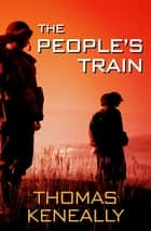 The People's Train ebook by Thomas Keneally