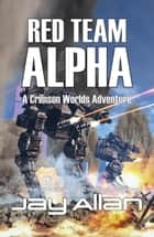 Red Team Alpha - Crimson Worlds ebook by Jay Allan